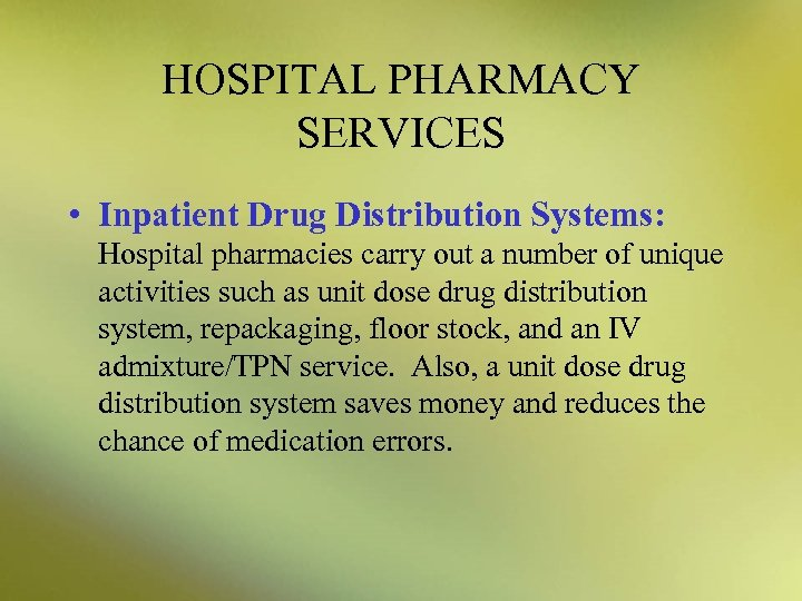 HOSPITAL PHARMACY SERVICES • Inpatient Drug Distribution Systems: Hospital pharmacies carry out a number