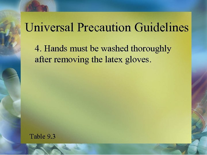 Universal Precaution Guidelines 4. Hands must be washed thoroughly after removing the latex gloves.