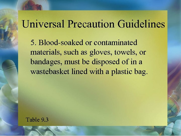 Universal Precaution Guidelines 5. Blood-soaked or contaminated materials, such as gloves, towels, or bandages,