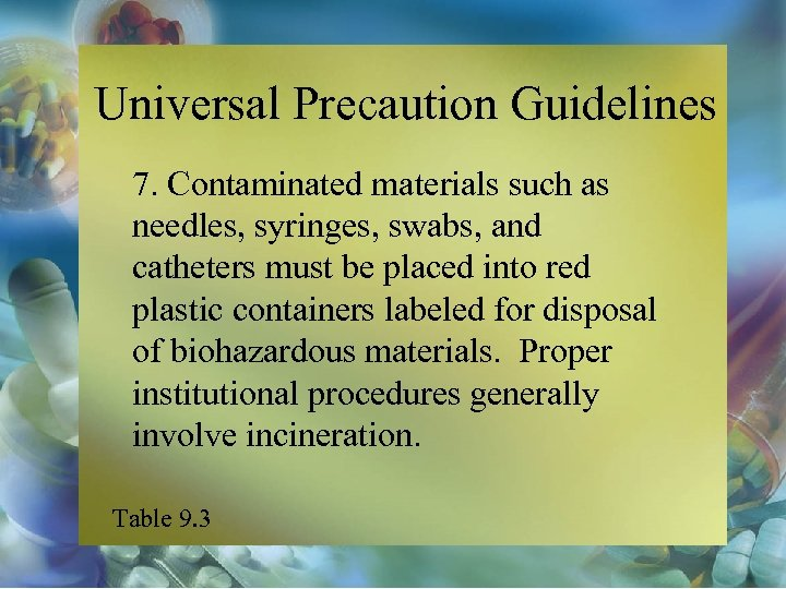 Universal Precaution Guidelines 7. Contaminated materials such as needles, syringes, swabs, and catheters must