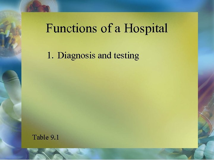 Functions of a Hospital 1. Diagnosis and testing Table 9. 1