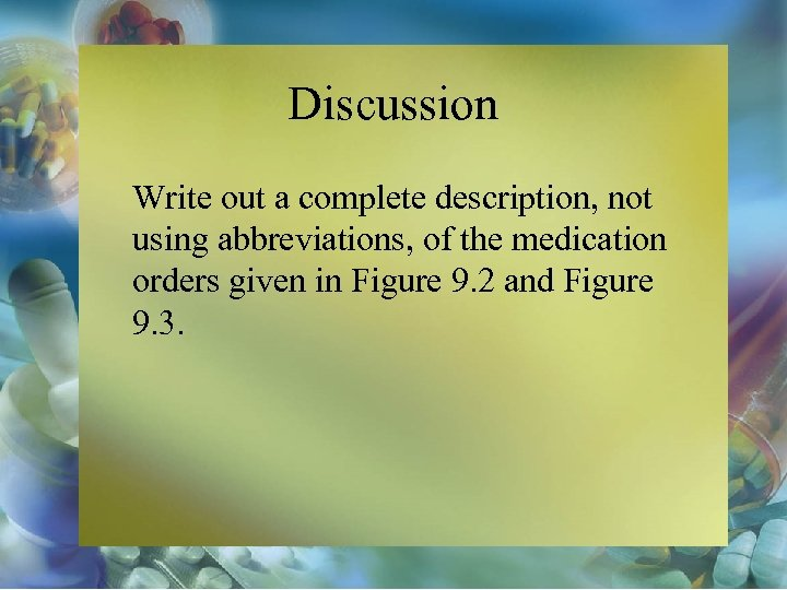 Discussion Write out a complete description, not using abbreviations, of the medication orders given