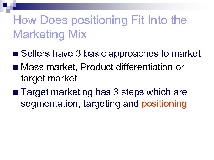How Does positioning Fit Into the Marketing Mix Sellers have 3 basic approaches to