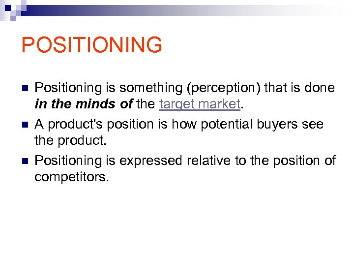 POSITIONING n n n Positioning is something (perception) that is done in the minds