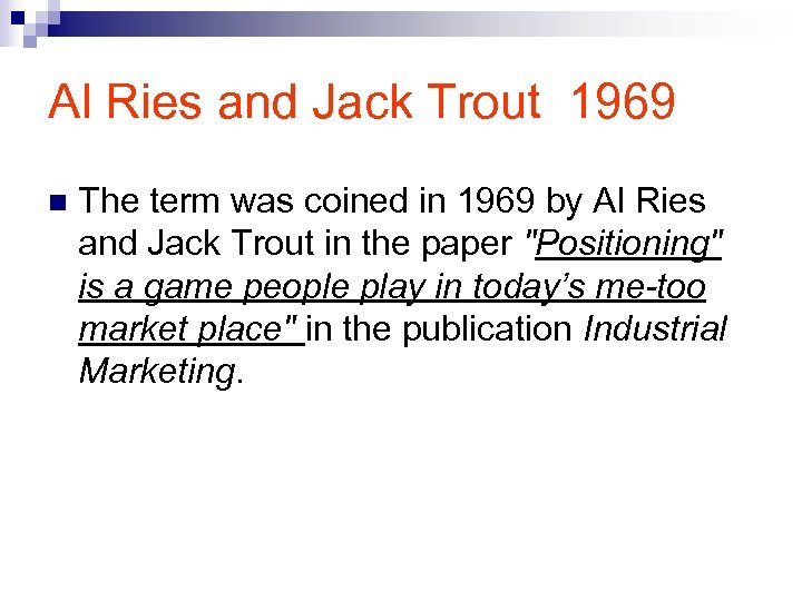 Al Ries and Jack Trout 1969 n The term was coined in 1969 by
