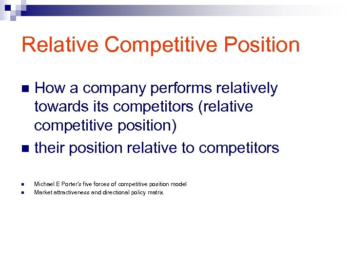 Relative Competitive Position How a company performs relatively towards its competitors (relative competitive position)