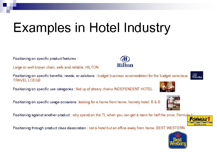 Examples in Hotel Industry Positioning on specific product features : Large or well known