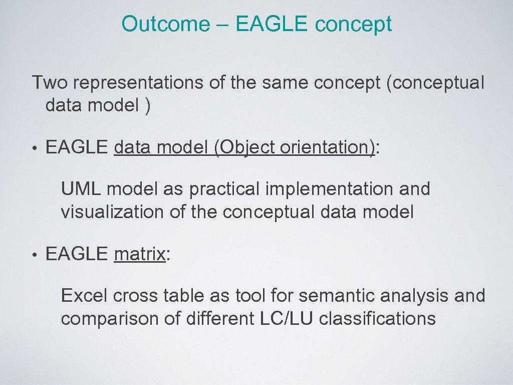 Outcome – EAGLE concept Two representations of the same concept (conceptual data model )
