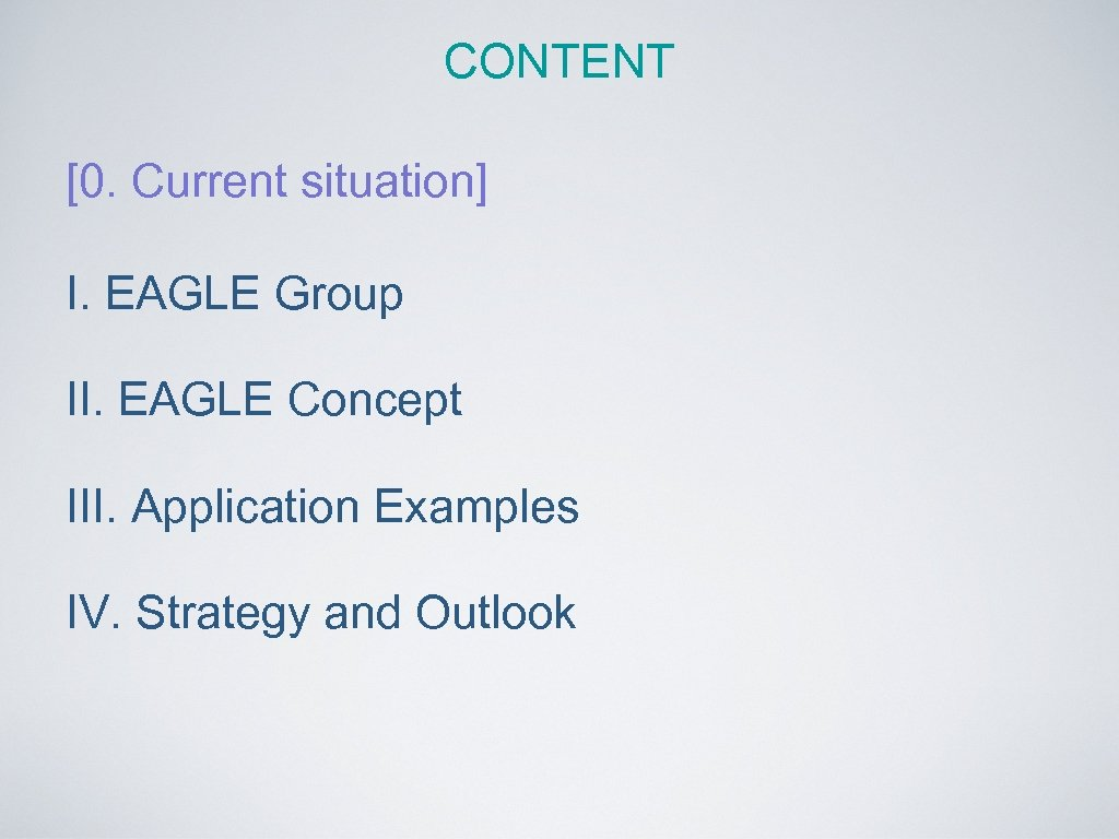 CONTENT [0. Current situation] I. EAGLE Group II. EAGLE Concept III. Application Examples IV.