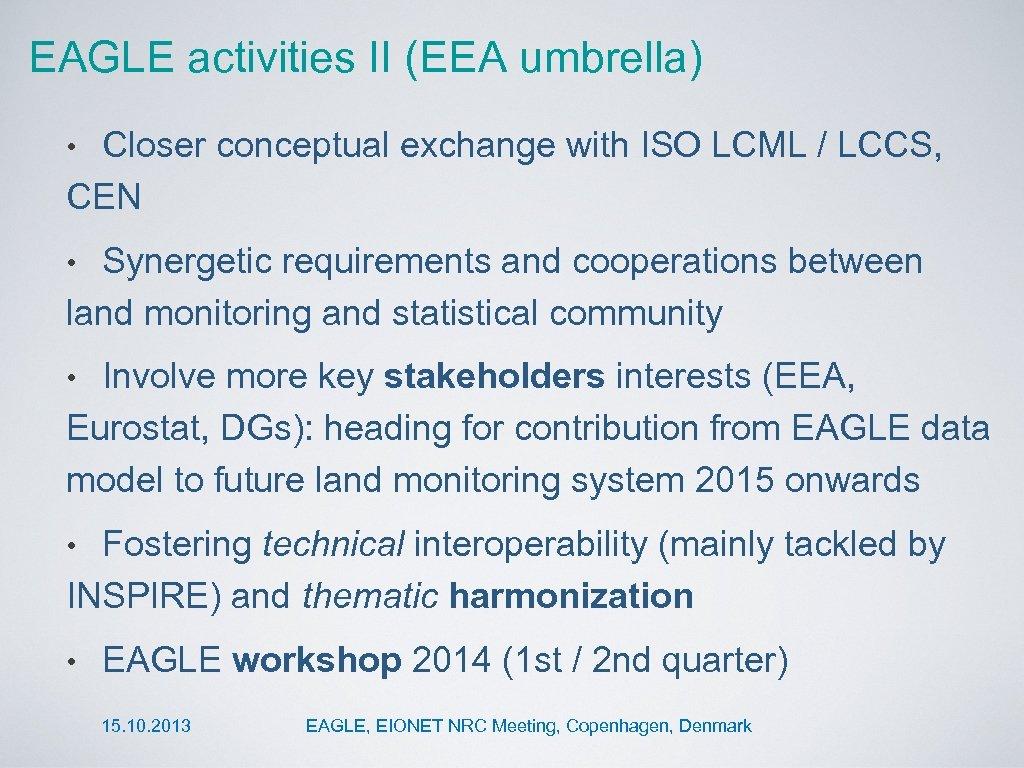 EAGLE activities II (EEA umbrella) Closer conceptual exchange with ISO LCML / LCCS, CEN