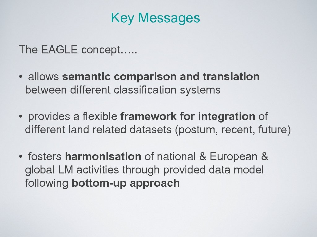 Key Messages The EAGLE concept…. . • allows semantic comparison and translation between different