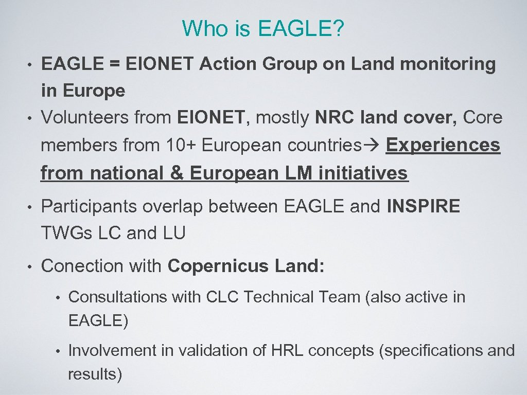 Who is EAGLE? EAGLE = EIONET Action Group on Land monitoring in Europe •
