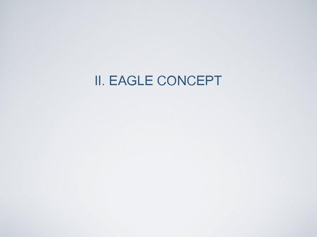 II. EAGLE CONCEPT