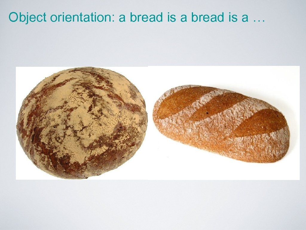 Object orientation: a bread is a …