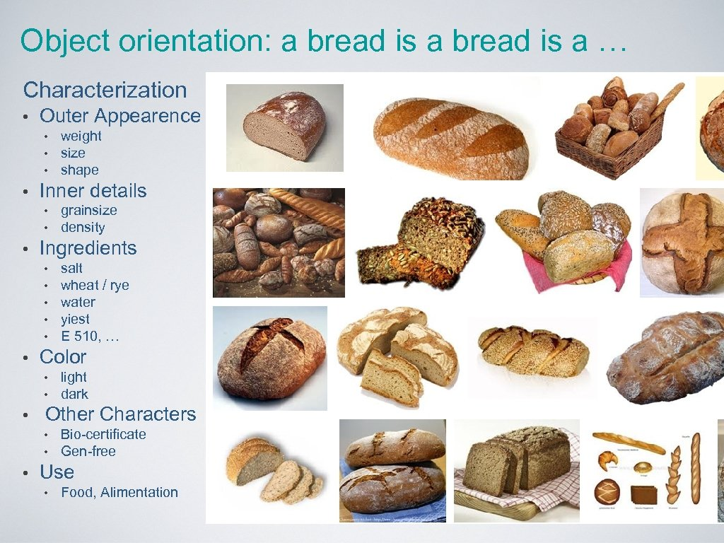 Object orientation: a bread is a … Characterization • Outer Appearence • • Inner