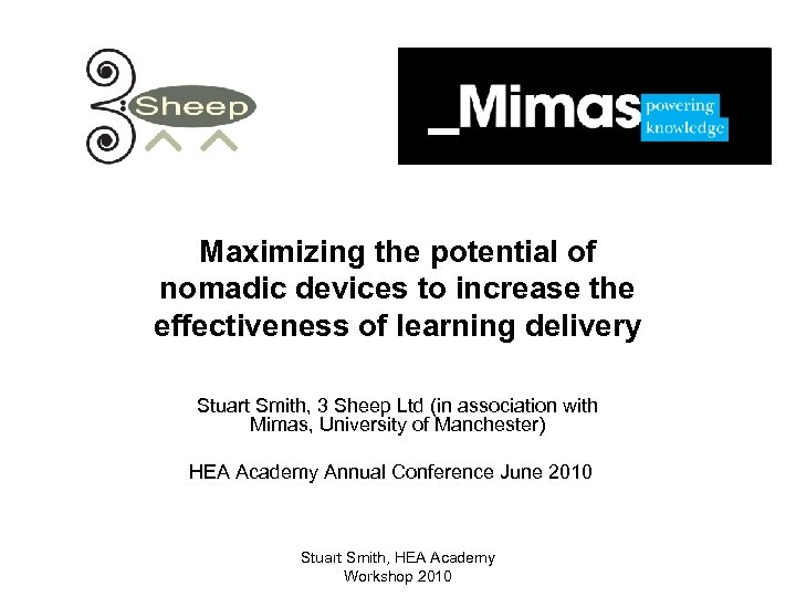 Maximizing the potential of nomadic devices to increase the effectiveness of learning delivery Stuart