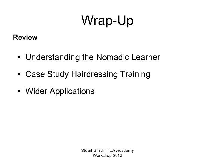 Wrap-Up Review • Understanding the Nomadic Learner • Case Study Hairdressing Training • Wider