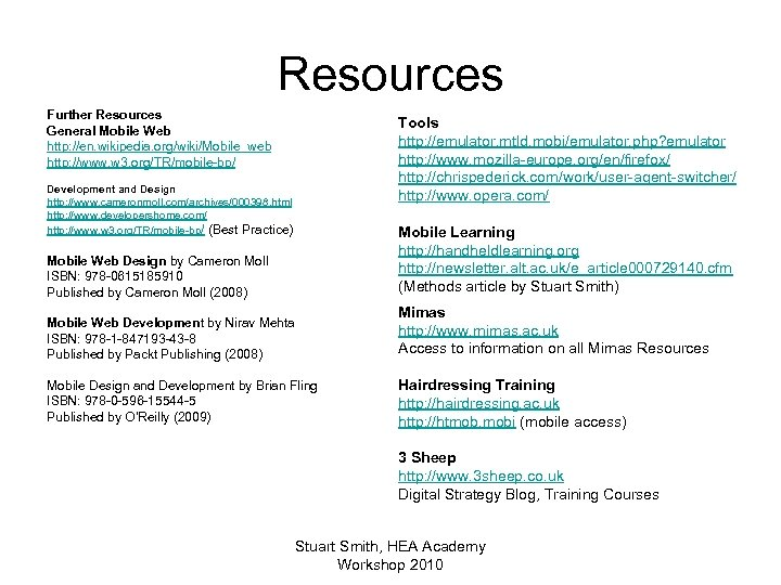 Resources Further Resources General Mobile Web http: //en. wikipedia. org/wiki/Mobile_web http: //www. w 3.
