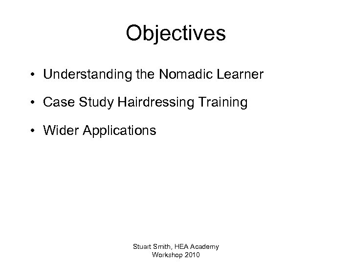 Objectives • Understanding the Nomadic Learner • Case Study Hairdressing Training • Wider Applications