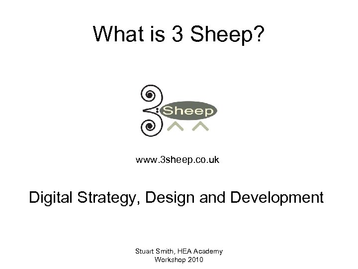 What is 3 Sheep? www. 3 sheep. co. uk Digital Strategy, Design and Development