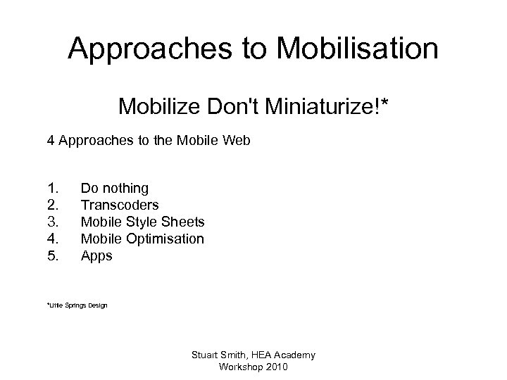 Approaches to Mobilisation Mobilize Don't Miniaturize!* 4 Approaches to the Mobile Web 1. 2.
