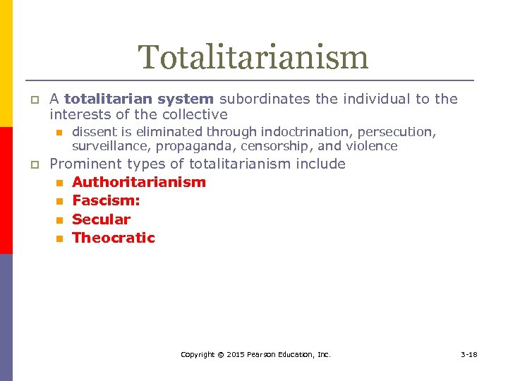 Totalitarianism p A totalitarian system subordinates the individual to the interests of the collective