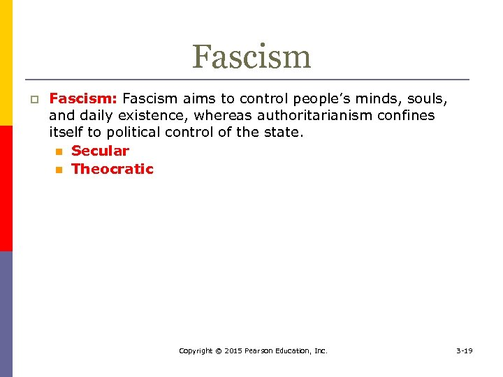 Fascism p Fascism: Fascism aims to control people's minds, souls, and daily existence, whereas