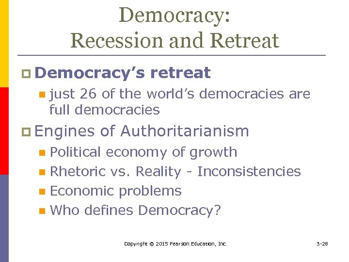 Democracy: Recession and Retreat p Democracy's retreat n just 26 of the world's democracies