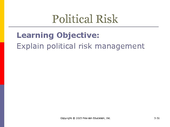 Political Risk Learning Objective: Explain political risk management Copyright © 2015 Pearson Education, Inc.