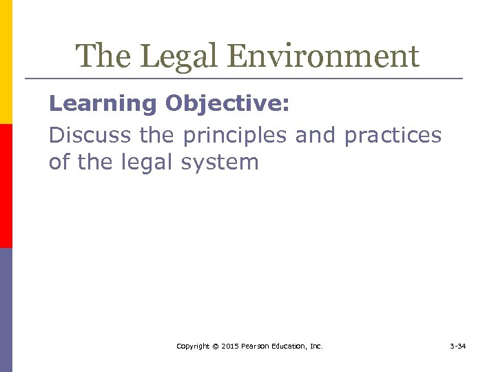 The Legal Environment Learning Objective: Discuss the principles and practices of the legal system