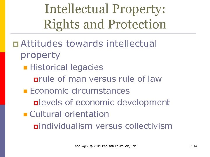 Intellectual Property: Rights and Protection p Attitudes property towards intellectual Historical legacies p rule