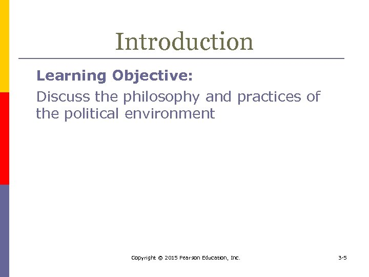 Introduction Learning Objective: Discuss the philosophy and practices of the political environment Copyright ©