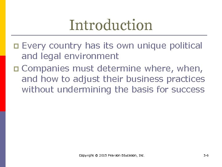 Introduction Every country has its own unique political and legal environment p Companies must