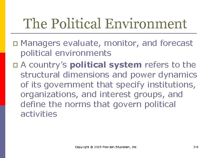The Political Environment Managers evaluate, monitor, and forecast political environments p A country's political