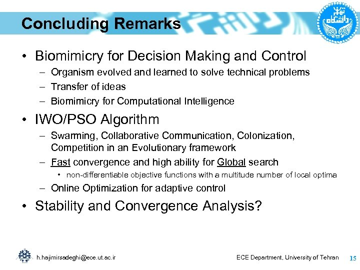 Concluding Remarks • Biomimicry for Decision Making and Control – Organism evolved and learned