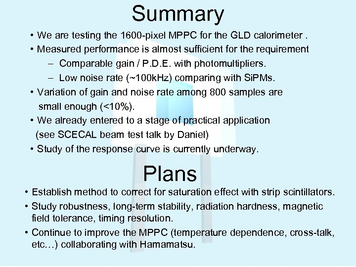 Summary • We are testing the 1600 -pixel MPPC for the GLD calorimeter. •