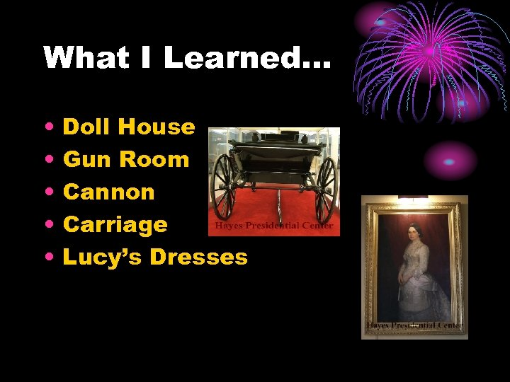 What I Learned… • • • Doll House Gun Room Cannon Carriage Lucy's Dresses