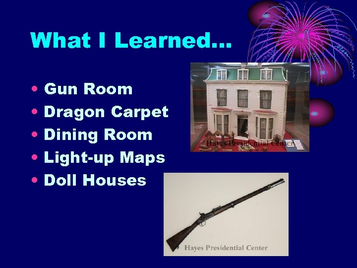 What I Learned… • • • Gun Room Dragon Carpet Dining Room Light-up Maps
