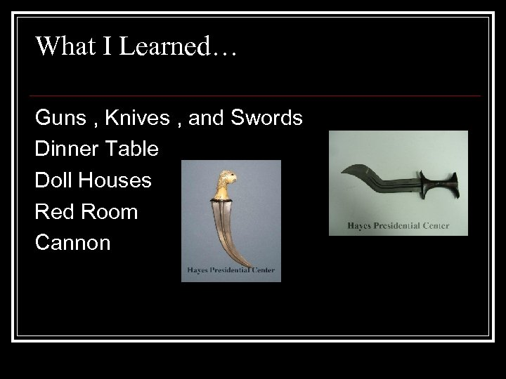 What I Learned… Guns , Knives , and Swords Dinner Table Doll Houses Red