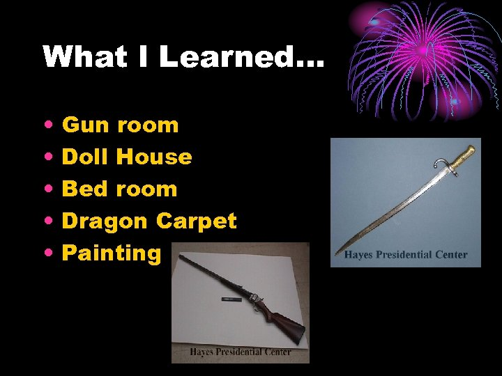 What l Learned… • • • Gun room Doll House Bed room Dragon Carpet