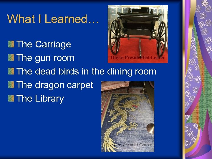 What I Learned… The Carriage The gun room The dead birds in the dining