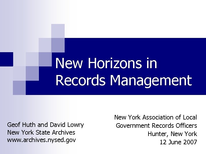 New Horizons in Records Management Geof Huth and David Lowry New York State Archives