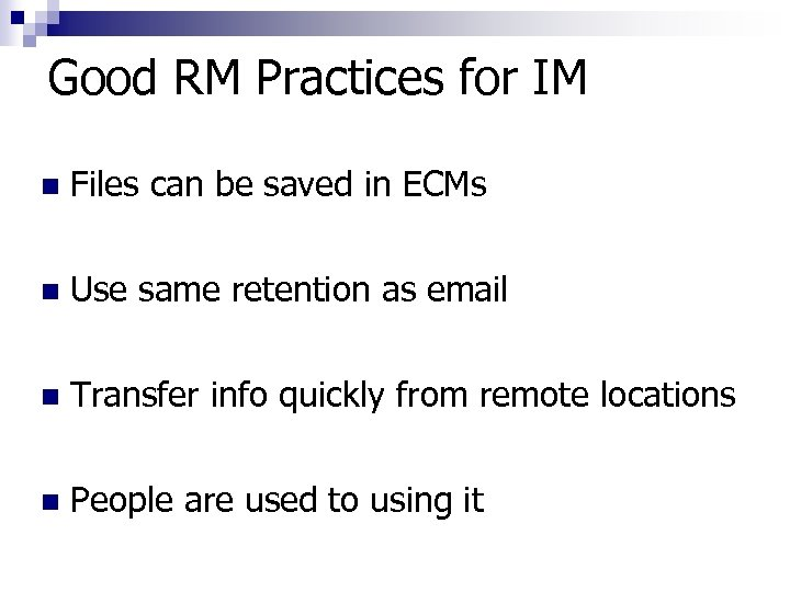 Good RM Practices for IM n Files can be saved in ECMs n Use
