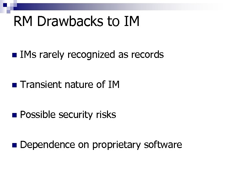 RM Drawbacks to IM n IMs rarely recognized as records n Transient nature of