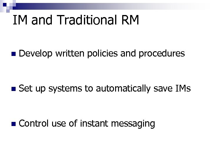 IM and Traditional RM n Develop written policies and procedures n Set up systems