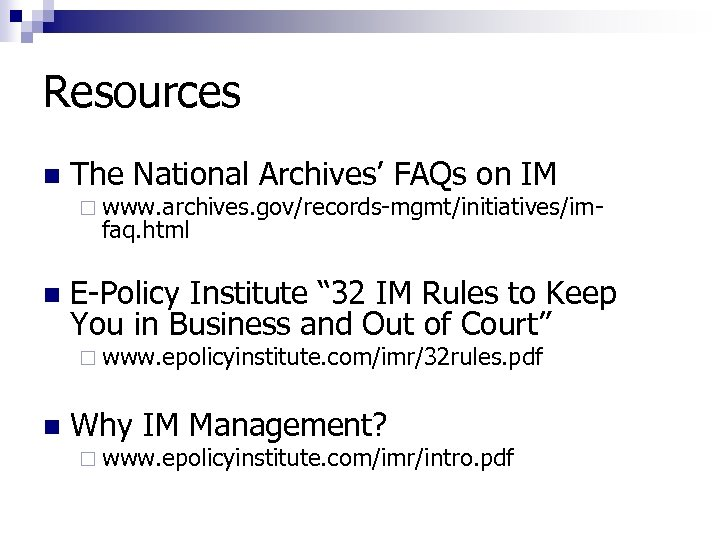 Resources n The National Archives' FAQs on IM ¨ www. archives. gov/records-mgmt/initiatives/im- faq. html