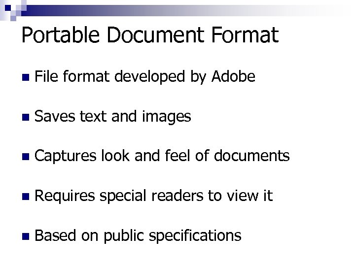 Portable Document Format n File format developed by Adobe n Saves text and images