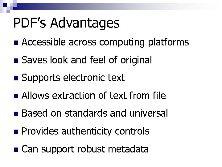 PDF's Advantages n Accessible across computing platforms n Saves look and feel of original