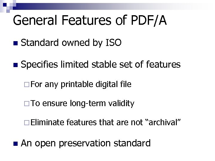 General Features of PDF/A n Standard owned by ISO n Specifies limited stable set