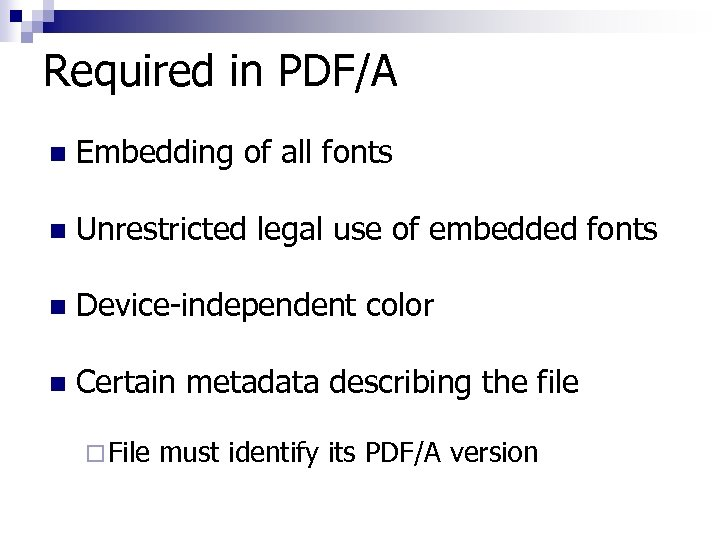 Required in PDF/A n Embedding of all fonts n Unrestricted legal use of embedded